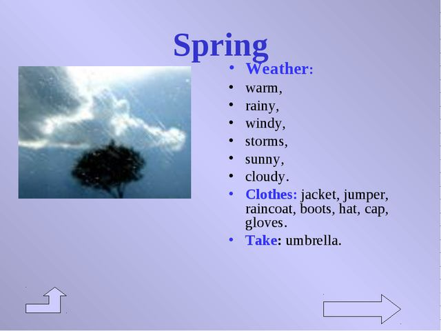 Spring Weather: warm, rainy, windy, storms, sunny, cloudy. Clothes: jacket, j...