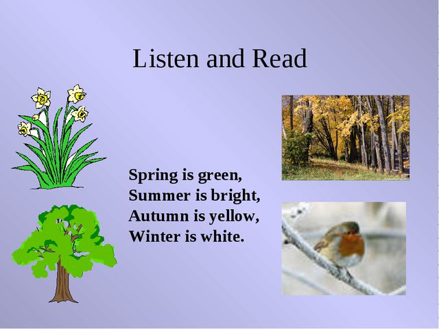 Listen and Read Spring is green, Summer is bright, Autumn is yellow, Winter i...