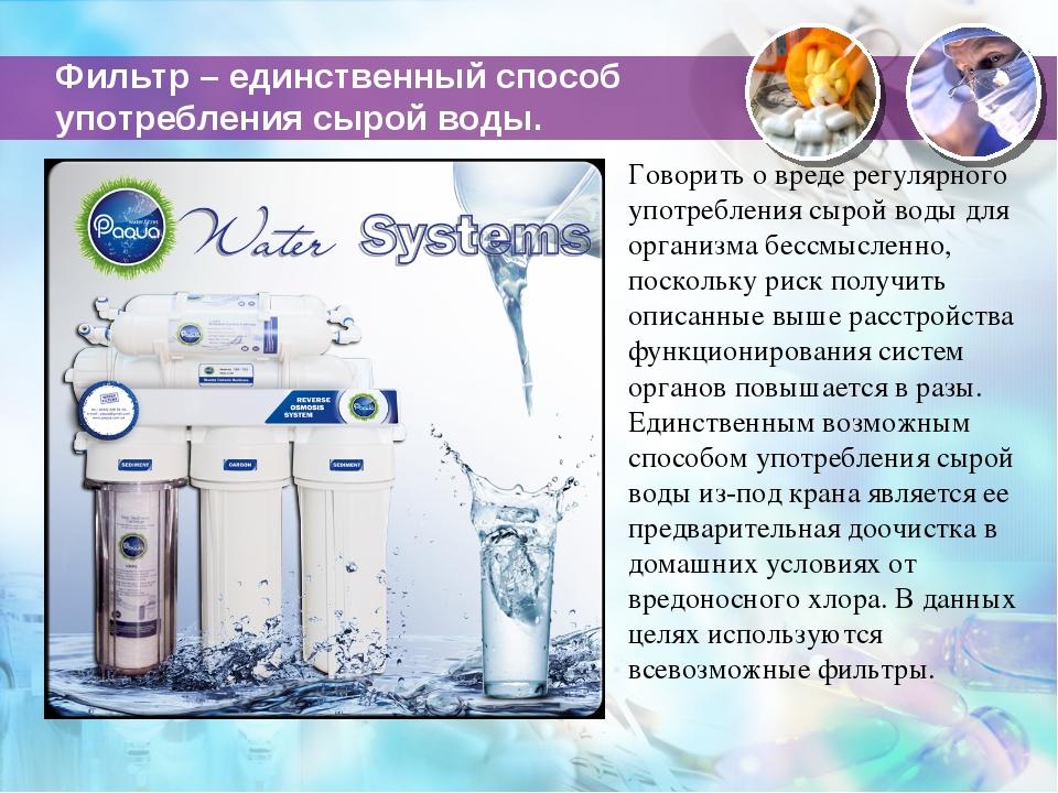 Фильтр – единственный способ употребления сырой воды. Говорить о вреде регуля...