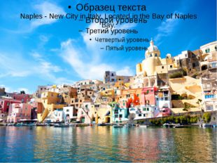 Naples - New City in Italy. Located in the Bay of Naples Bay.