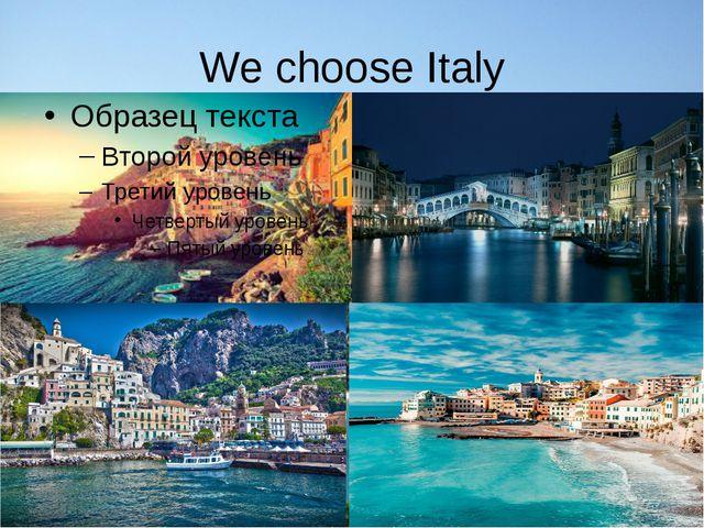 We choose Italy