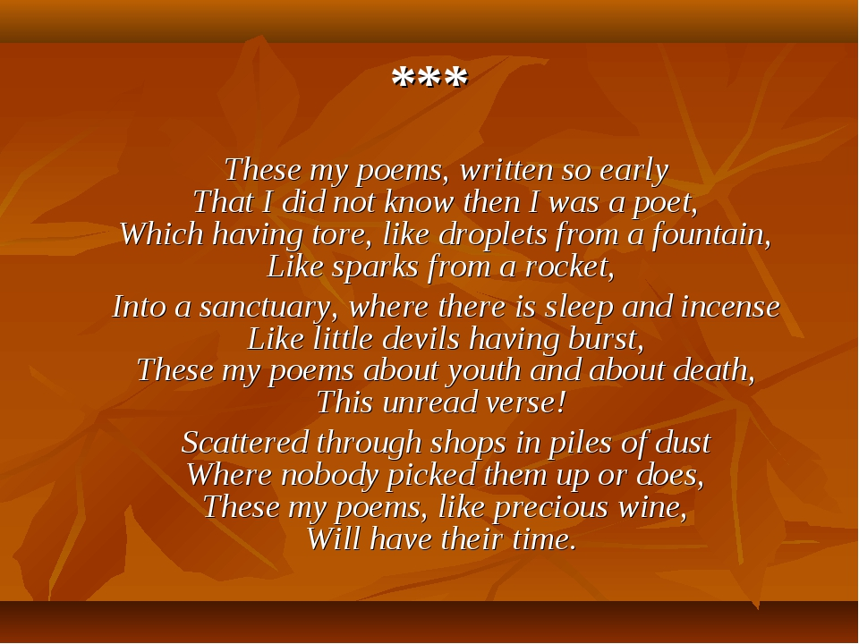 *** These my poems, written so early That I did not know then I was a poet, W...