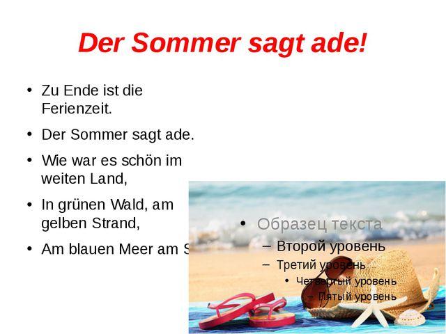 Der Sommer sagt ade! Zu Ende ist die Ferienzeit. Der Sommer sagt ade. Wie war...