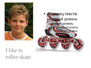 I like to roller-skate