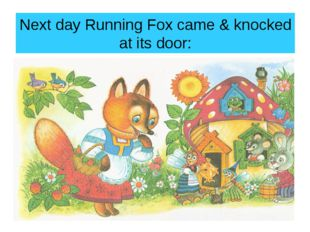Next day Running Fox came & knocked at its door: