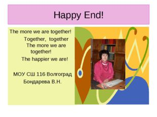 Happy End! The more we are together! Together, together The more we are toget