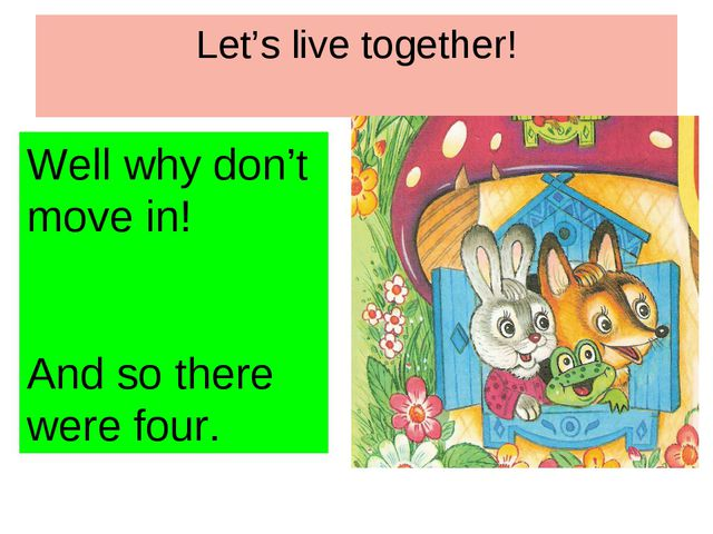 Let's live together! Well why don't move in! And so there were four.