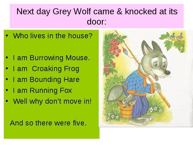 Next day Grey Wolf came & knocked at its door: Who lives in the house? I am B...