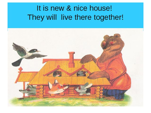 It is new & nice house! They will live there together!