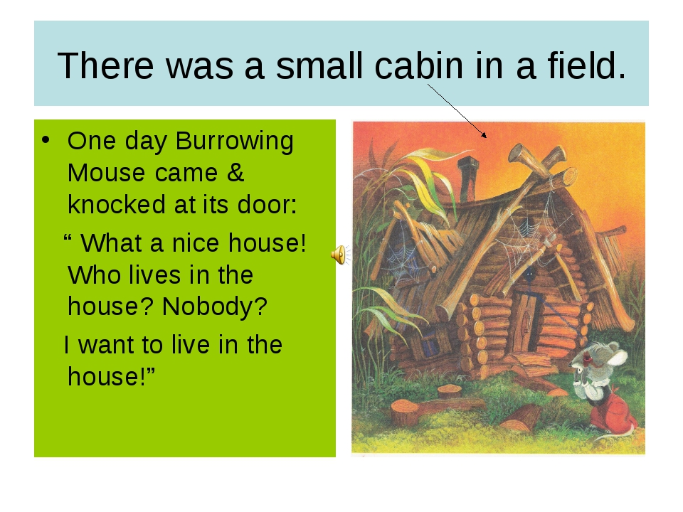 There was a small cabin in a field. One day Burrowing Mouse came & knocked at...