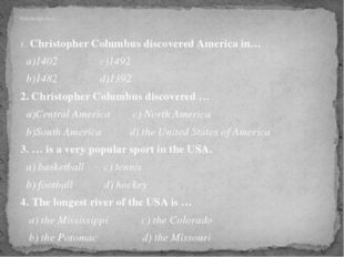 1. Сhristopher Columbus discovered America in… a)1402 c)1492 b)1482 d)1392 2.
