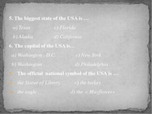 5. The biggest state of the USA is … a) Texas c) Florida b) Alaska d) Califor