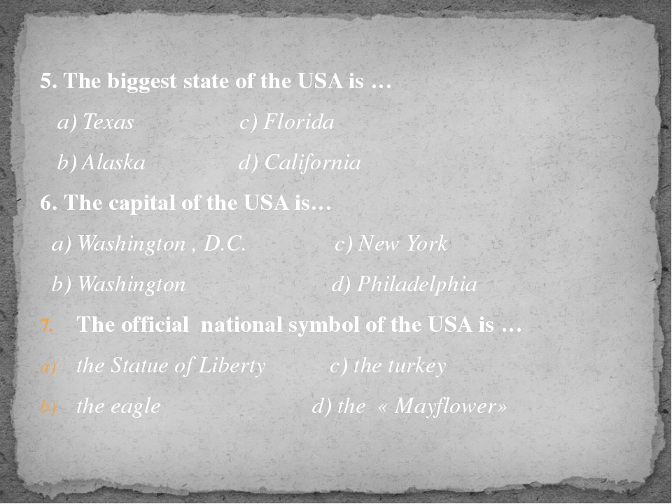 5. The biggest state of the USA is … a) Texas c) Florida b) Alaska d) Califor...