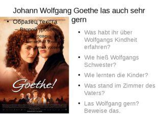 Johann Wolfgang Goethe las auch sehr gern Was habt ihr über Wolfgangs Kindhei