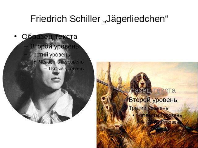 """Friedrich Schiller """"Jägerliedchen"""""""