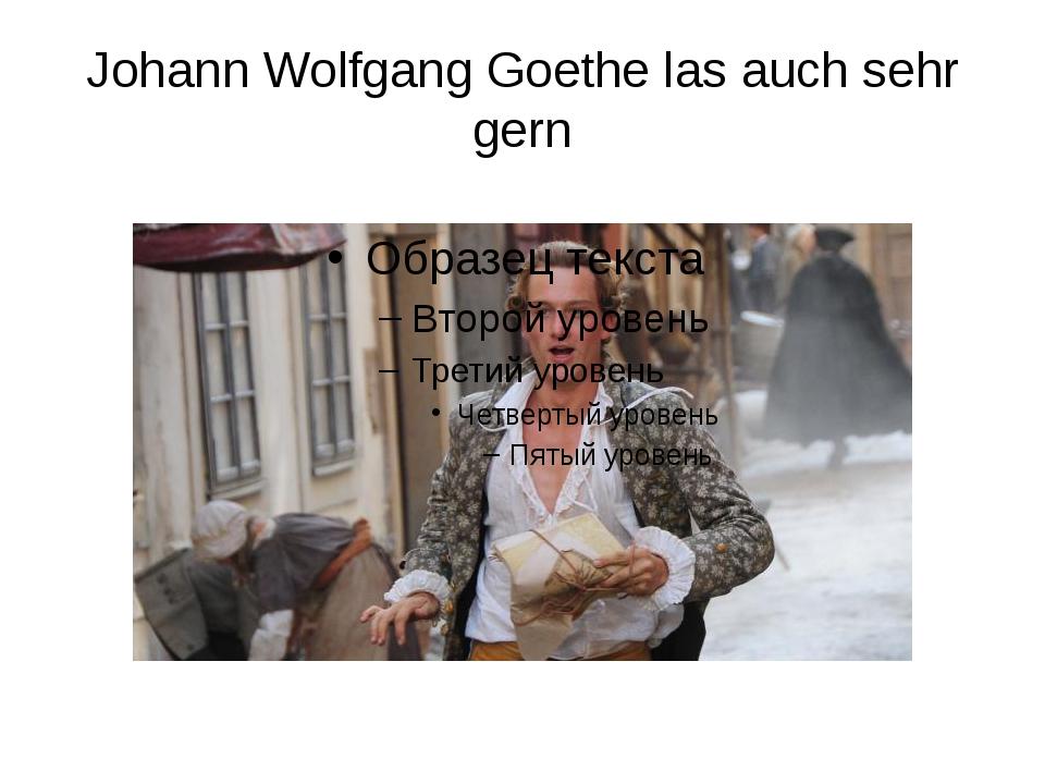 Johann Wolfgang Goethe las auch sehr gern