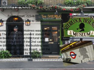 The Home Of Sherlock Holmes Baker street, 221-b Open daily from 10.00 to 18.0