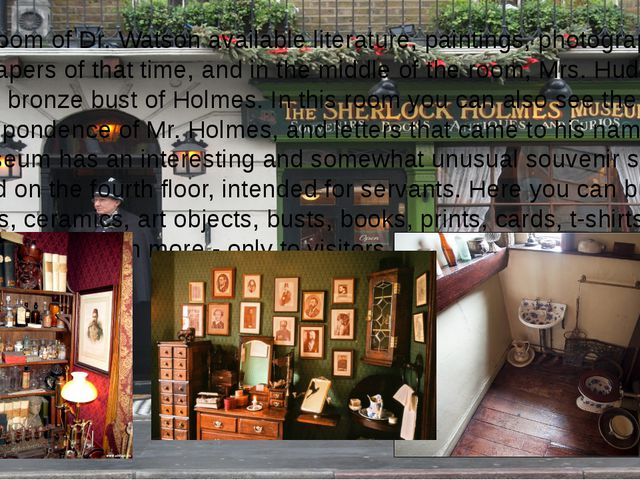 In the room of Dr. Watson available literature, paintings, photographs and Ne...
