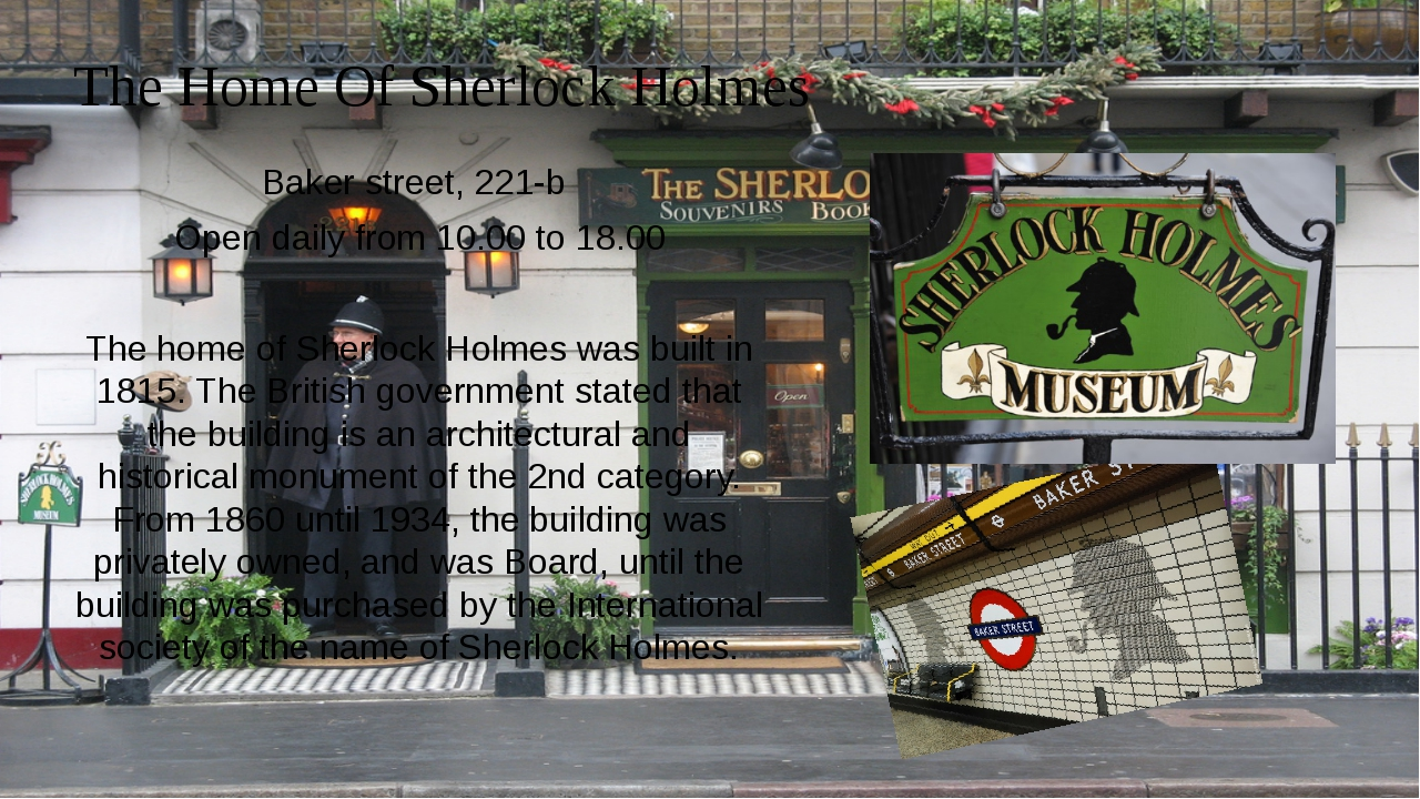 The Home Of Sherlock Holmes Baker street, 221-b Open daily from 10.00 to 18.0...