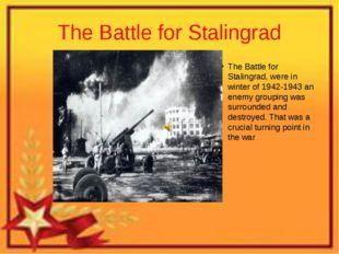 The Battle for Stalingrad The Battle for Stalingrad, were in winter of 1942-1