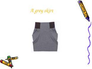 A grey skirt