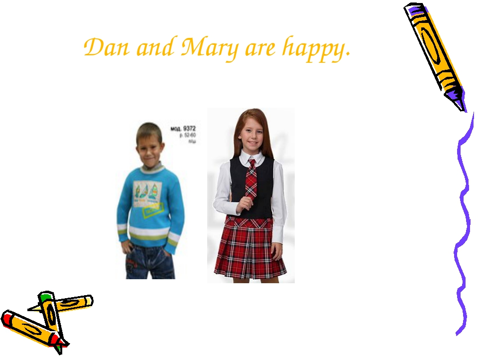 Dan and Mary are happy.