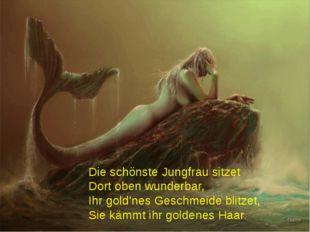 Die schönste Jungfrau sitzet Dort oben wunderbar, Ihr gold'nes Geschmeide bli
