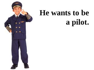 He wants to be a pilot.