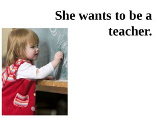 She wants to be a teacher.