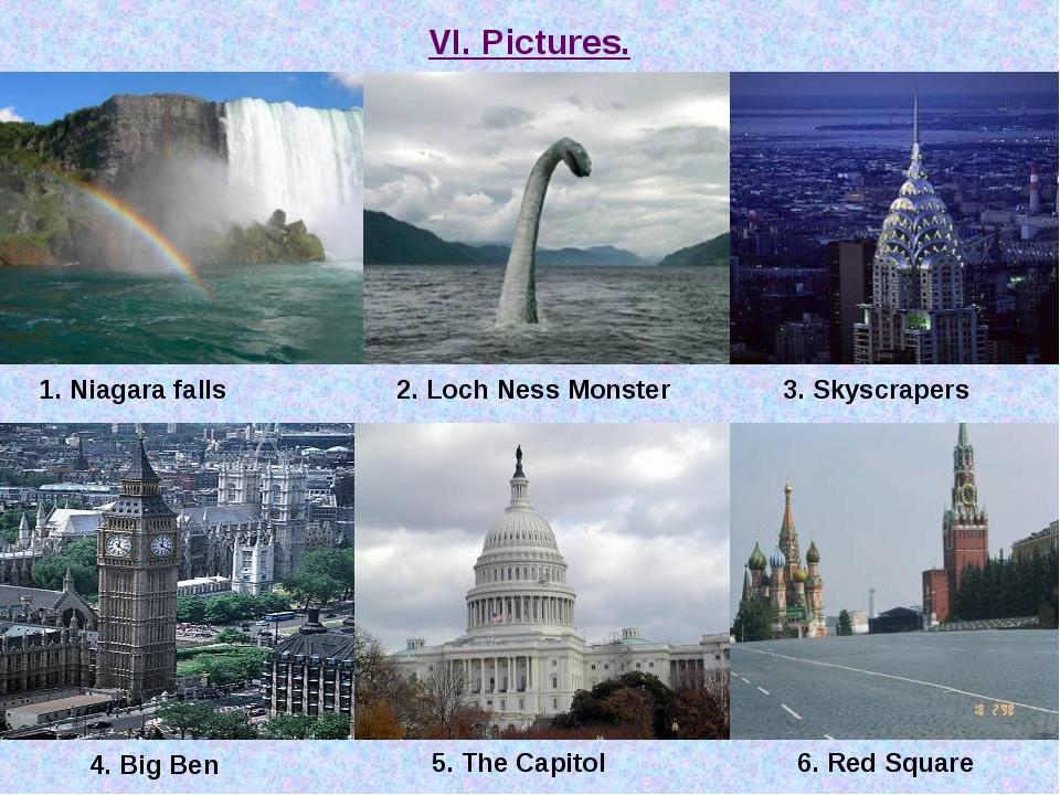 VI. Pictures. 1. Niagara falls 2. Loch Ness Monster 3. Skyscrapers 4. Big Ben...