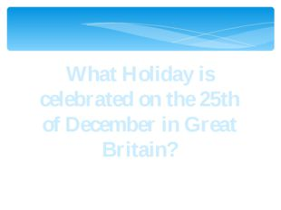 What Holiday is celebrated on the 25th of December in Great Britain?