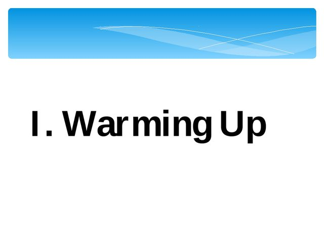 I. Warming Up