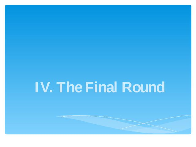 IV. The Final Round