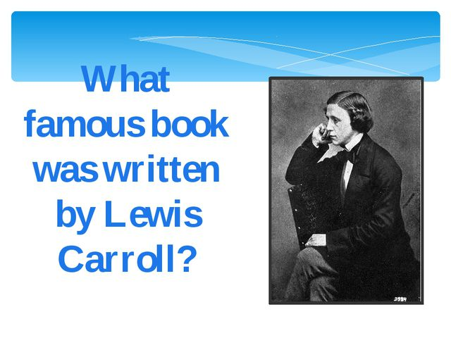 What famous book was written by Lewis Carroll?