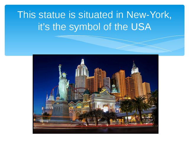 This statue is situated in New-York, it's the symbol of the USA