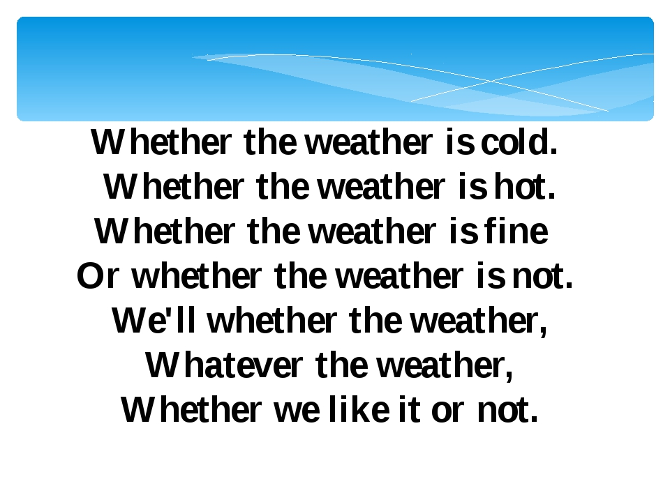 Whether the weather is cold. Whether the weather is hot. Whether the weather...