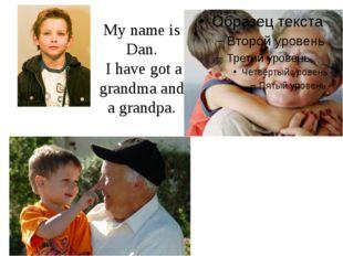 My name is Dan. I have got a grandma and a grandpa.