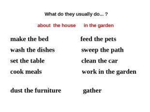 What do they usually do... ? about the house in the garden make the bed feed