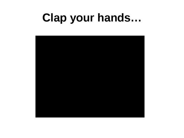 Clap your hands…