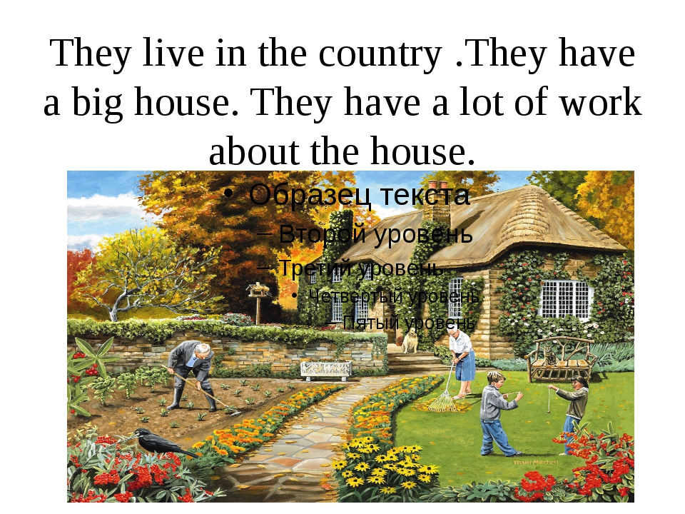 They live in the country .They have a big house. They have a lot of work abou...