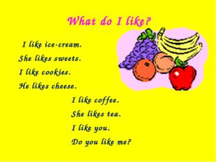 What do I like? I like ice-cream. She likes sweets. I like cookies. He likes