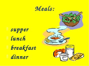 Meals: supper lunch breakfast dinner