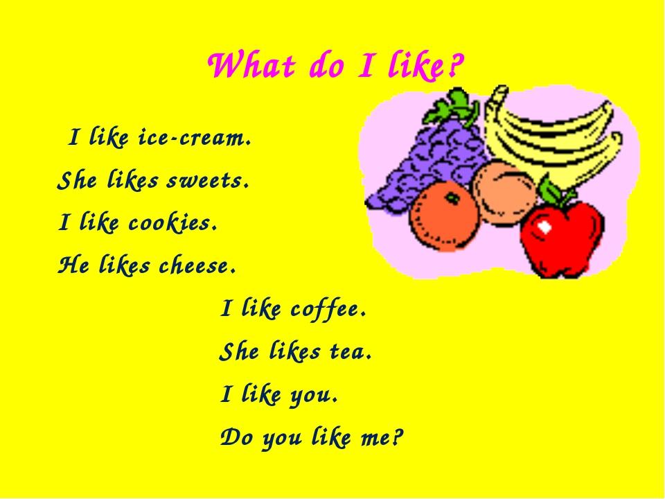 What do I like? I like ice-cream. She likes sweets. I like cookies. He likes...