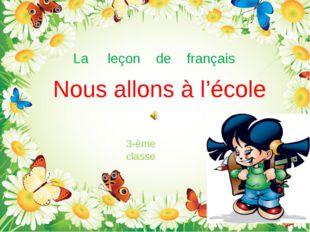 La leçon de français 3-ème classe Nous allons à l'école