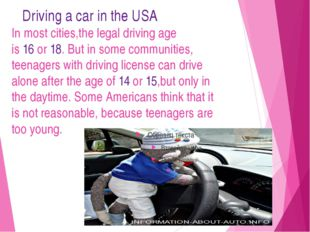 Driving a car in the USA In most cities,the legal driving age is 16 or 18. B