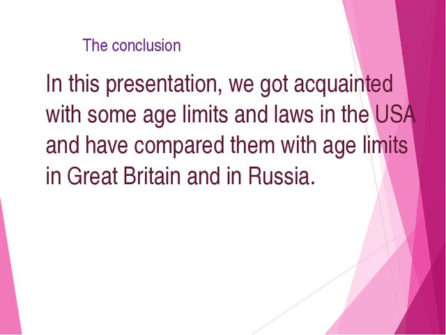 The conclusion In this presentation, we got acquainted with some age limits...