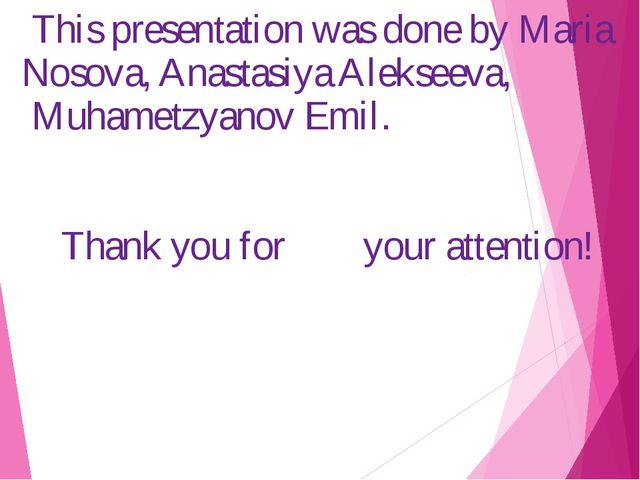 This presentation was done by Maria Nosova, Anastasiya Alekseeva, Muhametzya...