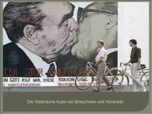 Der historische Kuss von Breschnew und Honecker