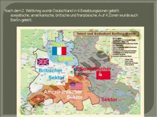 Nach dem 2. Weltkrieg wurde Deutschland in 4 Besatzungszonen geteilt: sowjeti