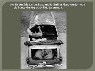 Nur für den Zeitraum des Bestehens der Berliner Mauer wurden mehr als 5 tause